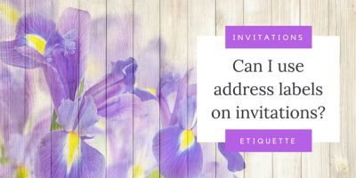 Can I use address labels on invitations?