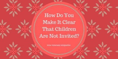 How Do You Make It Clear That Children Are Not Invited?