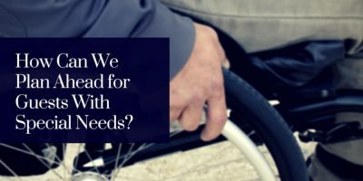 How Can We Plan Ahead for Guests With Special Needs?