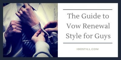 The Guide to Vow Renewal Style for Guys