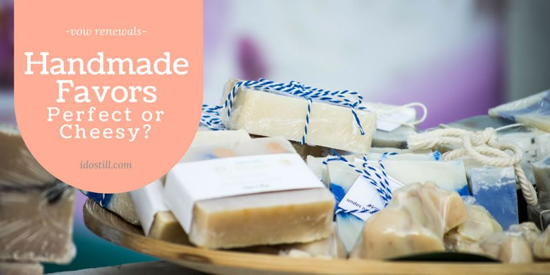 Handmade Favors - Perfect or Cheesy?