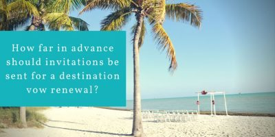 How Far in Advance Should Invitations Be Sent for a Destination Vow Renewal?