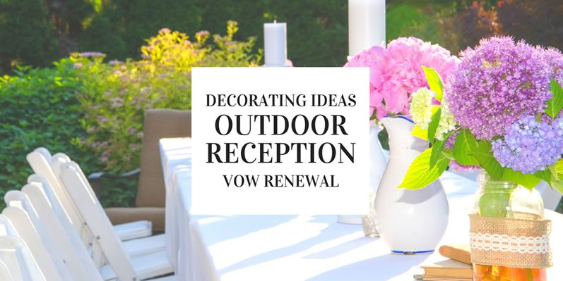 Decorating Ideas for Outdoor Vow Renewal Receptions