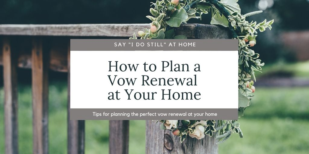 How Do You Plan A Vow Renewal At Your Home?