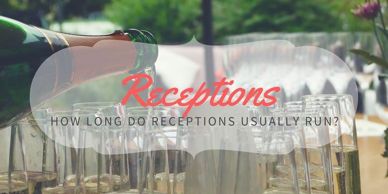 How long do receptions usually run?