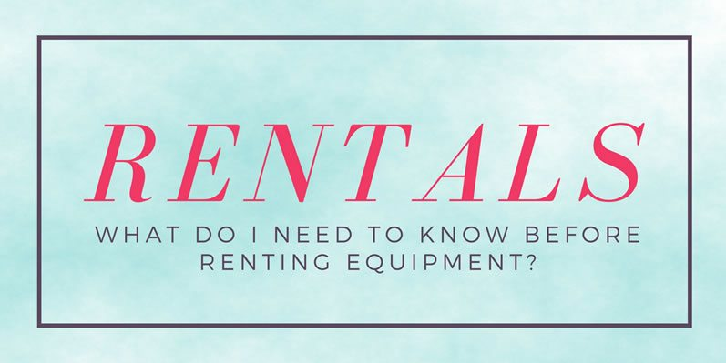 What do I need to know before renting equipment?