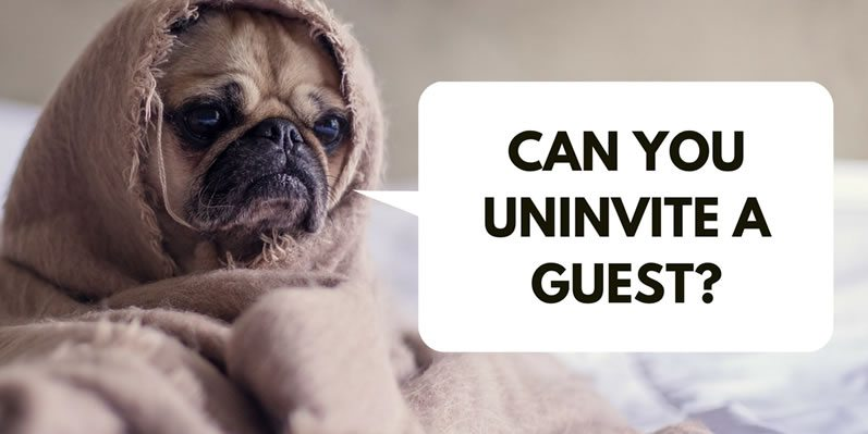 Can you uninvite a guest?