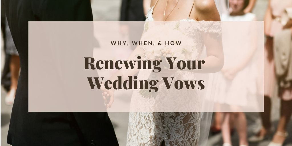 Renewing Your Wedding Vows - Why, When, & How