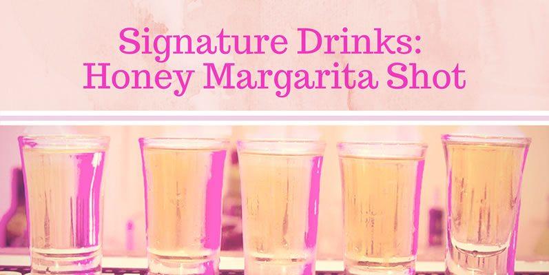 Signature Drinks: Honey Margarita Shot