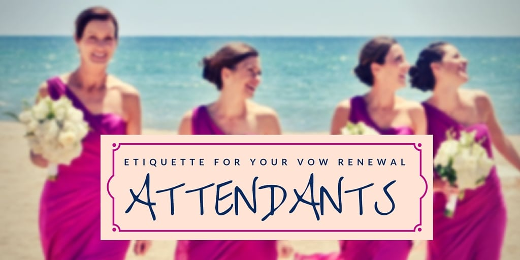 Etiquette for Your Vow Renewal Attendants