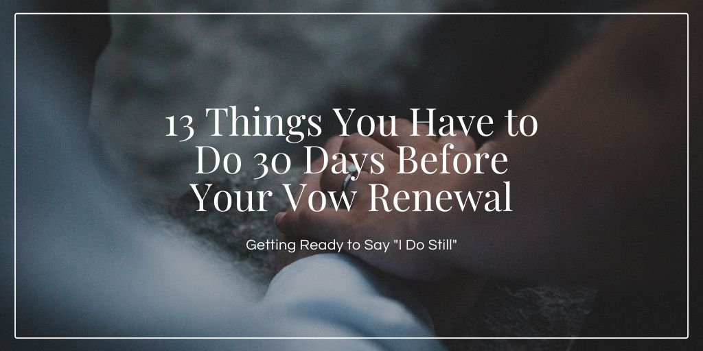 13 Things You Have to Do 30 Days Before Your Vow Renewal