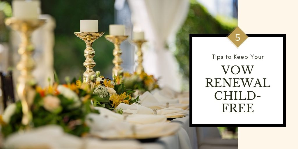 5 Tips to Keep Your Vow Renewal Child-Free