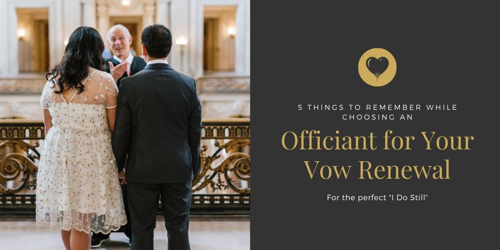 5 Things to Remember While Choosing an Officiant for Your Vow Renewal