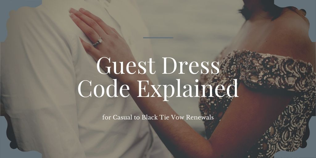 Guest Dress Code Explained for Casual to Black Tie Vow Renewals