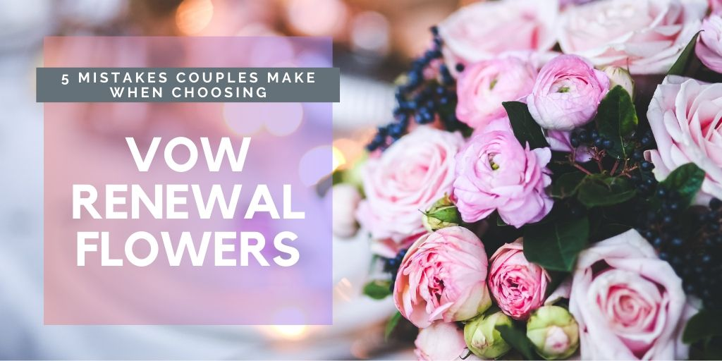 5 Mistakes Couples Make When Choosing Vow Renewal Flowers
