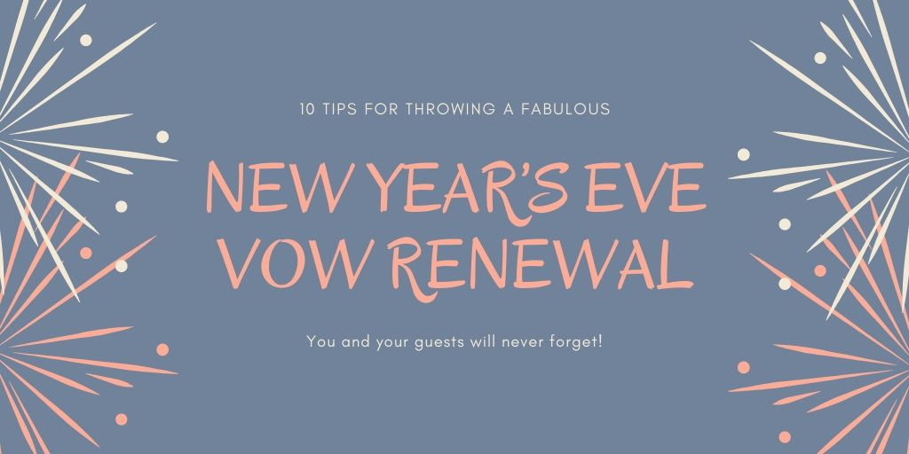 The 10 Tips for Throwing a Fabulous New Year's Eve Vow Renewal