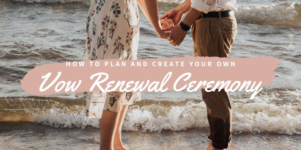 How to Plan and Create Your Own Vow Renewal Ceremony