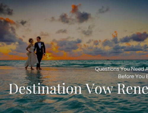 The 6 Questions You Need Answered Before You Book Your Destination Vow Renewal