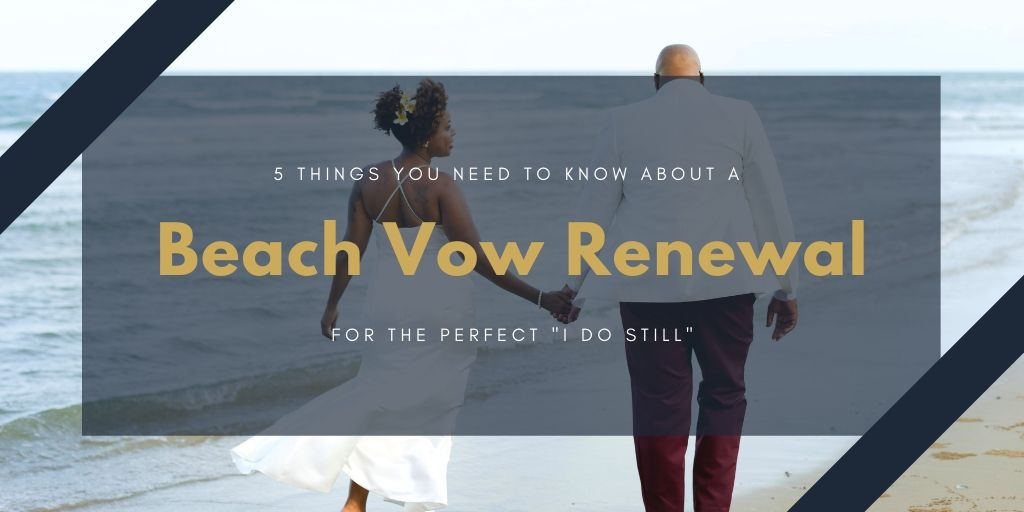 5 Things You Need to Know About a Beach Vow Renewal